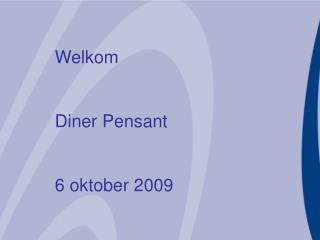 Welkom Diner Pensant 6 oktober 2009