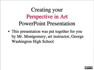 Welcome to your class Perspective in art Presentation. You are going to add your perspective selections to