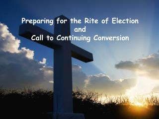 Preparing for the Rite of Election and Call to Continuing Conversion