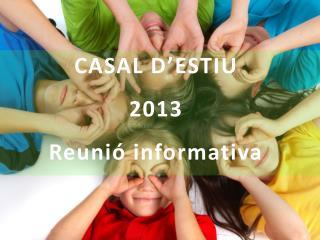 CASAL  D'ESTIU 2013  Reunió informativa