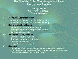 The Bimodal Solar Wind-Magnetosphere-Ionosphere System George Siscoe Center for Space Physics Boston University