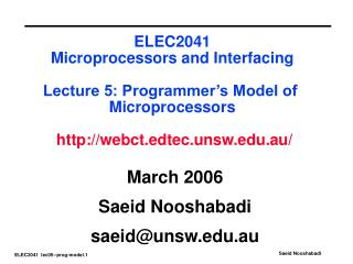 ELEC2041 Microprocessors and Interfacing Lecture 5: Programmer's Model of  Microprocessors http://webct.edtec.unsw.edu.