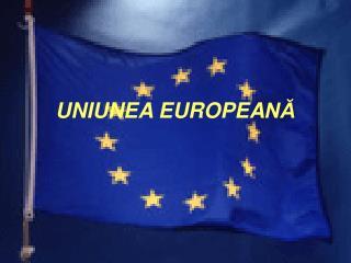 UNIUNEA EUROPEA N?