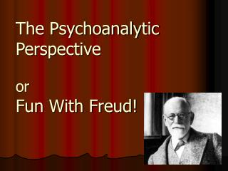 The Psychoanalytic Perspective  or Fun With Freud