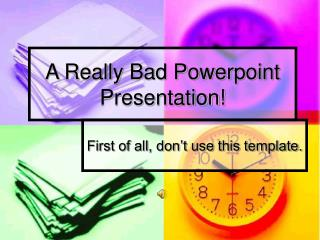 A Really Bad Powerpoint Presentation!