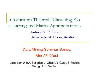 Information Theoretic Clustering, Co-clustering and Matrix Approximations Inderjit S. Dhillon                        Un