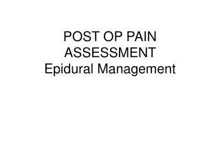 POST OP PAIN ASSESSMENT  Epidural Management