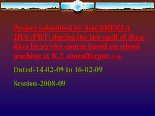 Project submitted by Smt.SHEELA JHA (PRT) during the last spell of three days In-service course based on school teachin