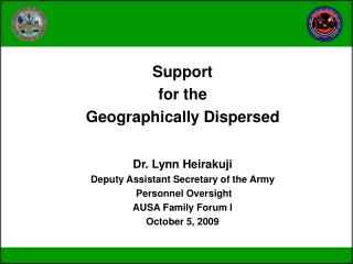 Support  for the  Geographically Dispersed Dr. Lynn Heirakuji Deputy Assistant Secretary of the Army   Personnel Oversi