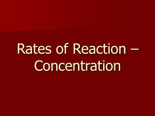 Rates of Reaction – Concentration