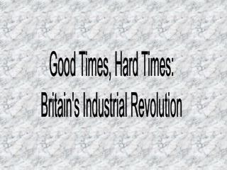 Good Times, Hard Times: Britain's Industrial Revolution