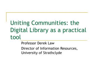 Uniting Communities: the Digital Library as a practical tool