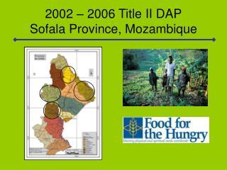 2002 � 2006 Title II DAP Sofala Province, Mozambique