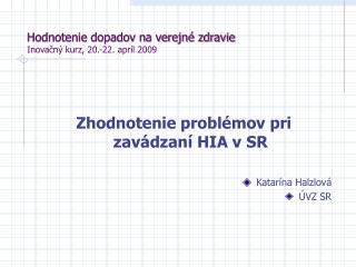 Hodnotenie dopadov na verejné zdravie Inovačný kurz, 20.-22. apríl 2009