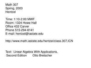 Math 307 Spring, 2003 Hentzel Time: 1:10-2:00 MWF Room: 1324 Howe Hall Office 432 Carver Phone 515-294-8141 E-mail: hen