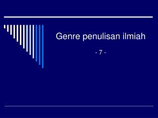 Genre penulisan ilmiah - 7 -