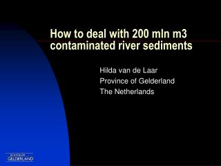 How to deal with 200 mln m3 contaminated river sediments