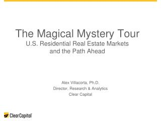 The Magical Mystery Tour U.S. Residential Real Estate Markets  and the Path Ahead