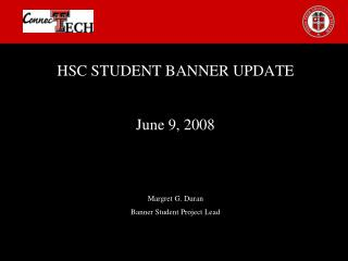 HSC STUDENT BANNER UPDATE June 9, 2008 Margret G. Duran Banner Student Project Lead
