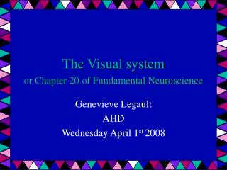 The Visual system or Chapter 20 of Fundamental Neuroscience