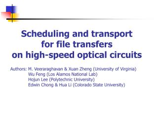 Scheduling and transport  for file transfers  on high-speed optical circuits Authors: M. Veeraraghavan & Xuan Zheng (Un