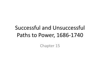 Successful and Unsuccessful Paths to Power, 1686-1740
