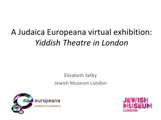 A Judaica Europeana virtual exhibition:  Yiddish Theatre in London