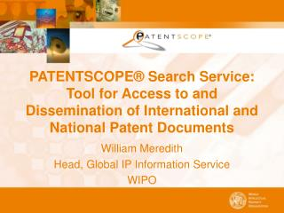 PATENTSCOPE® Search Service: Tool for Access to and Dissemination of International and National Patent Documents