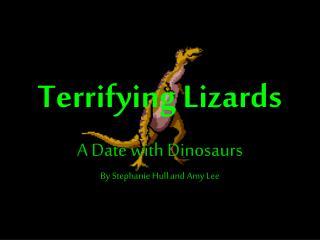 Terrifying Lizards