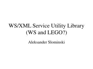 WS/XML Service Utility Library (WS and LEGO?)