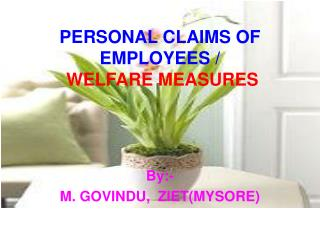 PERSONAL CLAIMS OF EMPLOYEES / WELFARE MEASURES