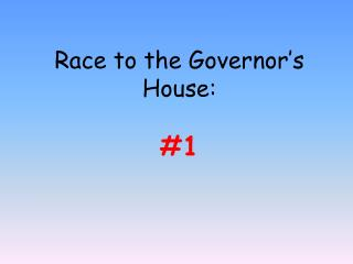 Race to the Governor�s House: #1