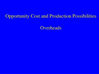 Opportunity Cost and Production Possibilities Overheads