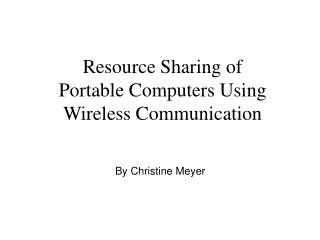 Resource Sharing of Portable Computers Using Wireless Communication
