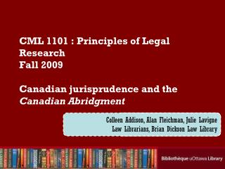 CML 1101�: Principles of Legal Research Fall 2009 Canadian jurisprudence and the  Canadian Abridgment