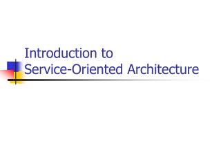Introduction to Service-Oriented Architecture