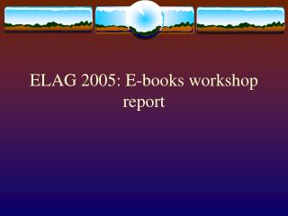 ELAG 2005: E-books workshop report