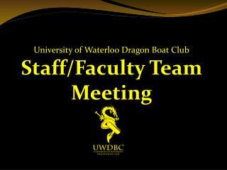 University of Waterloo Dragon Boat Club Staff/Faculty Team Meeting