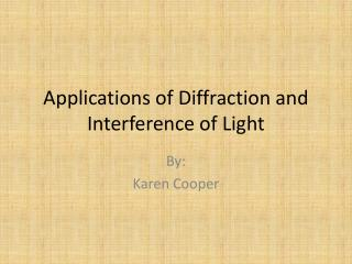 Applications of Diffraction and Interference of Light