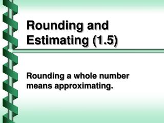 Rounding and Estimating (1.5)