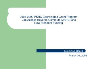 2008-2009 PSRC Coordinated Grant Program  Job Access Reverse Commute (JARC) and  New Freedom Funding