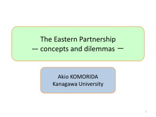 The Eastern Partnership ? concepts  and  dilemmas  ?