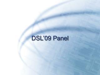 DSL'09 Panel