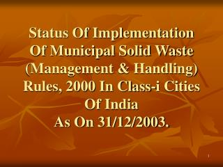 Status Of Implementation Of Municipal Solid Waste (Management & Handling) Rules, 2000 In Class-i Cities Of India  As On