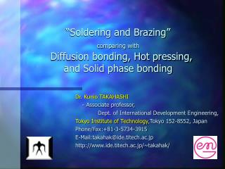 """Soldering and Brazing""  comparing with Diffusion bonding, Hot pressing,  and Solid phase bonding"