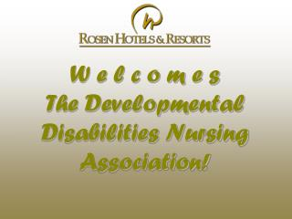 W e l c o m e s  The Developmental Disabilities Nursing Association!