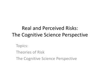 Real and Perceived Risks: The Cognitive Science Perspective