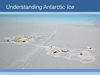Understanding Antarctic  Ice