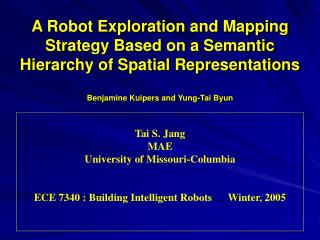 A Robot Exploration and Mapping Strategy Based on a Semantic Hierarchy of Spatial Representations Benjamine Kuipers and