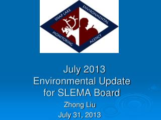 July 2013  Environmental Update  for SLEMA Board
